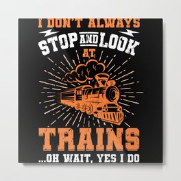 I Don't Always Stop Look At Trains Gift Metal Print