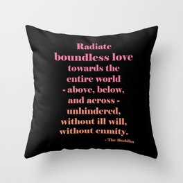 Radiate Boundless Love For the Entire World- Above, Below, and Across- Unhindered, Without Ill Will, Without Enmity. - Buddha Quote Throw Pillow