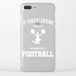 If Cheerleading Were Easy They Would Call It Football Clear iPhone Case