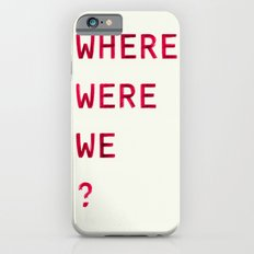 Where Were We? iPhone 6s Slim Case