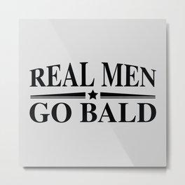 Real Men Go Bald Metal Print