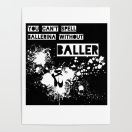 You Can't Spell Ballerina without BALLER Poster