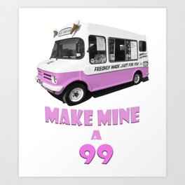 Make Mine a 99 Art Print