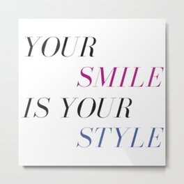 Your Smile is Your Style Metal Print