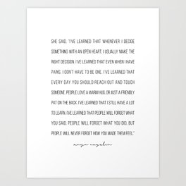 I've Learned that Whenever I Decide Something with An Open Heart … -Maya Angelou Art Print