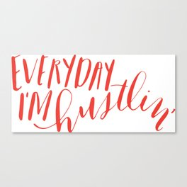 Everyday I'm Hustlin' Canvas Print