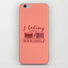 I belong in a bookshelf iPhone Skin