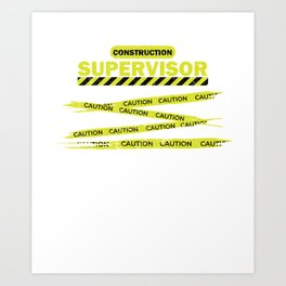 Construction Supervisor Work Safety Caution Gift Art Print