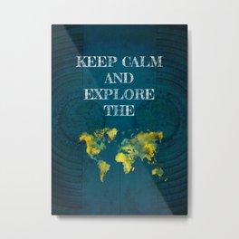 Keep Calm and explore the world Metal Print
