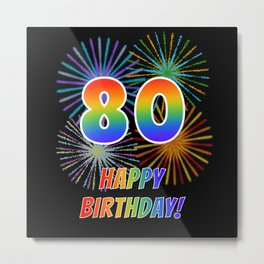 "80th Birthday ""80"" & ""HAPPY BIRTHDAY!"" w/ Rainbow Spectrum Colors + Fun Fireworks Inspired Pattern Metal Print"