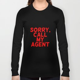 Sorry, call my agent. Long Sleeve T-shirt
