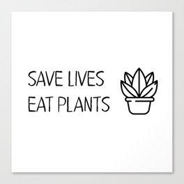 Save lives eat plants Canvas Print