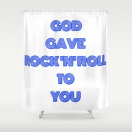 God gave rock&roll to you Shower Curtain