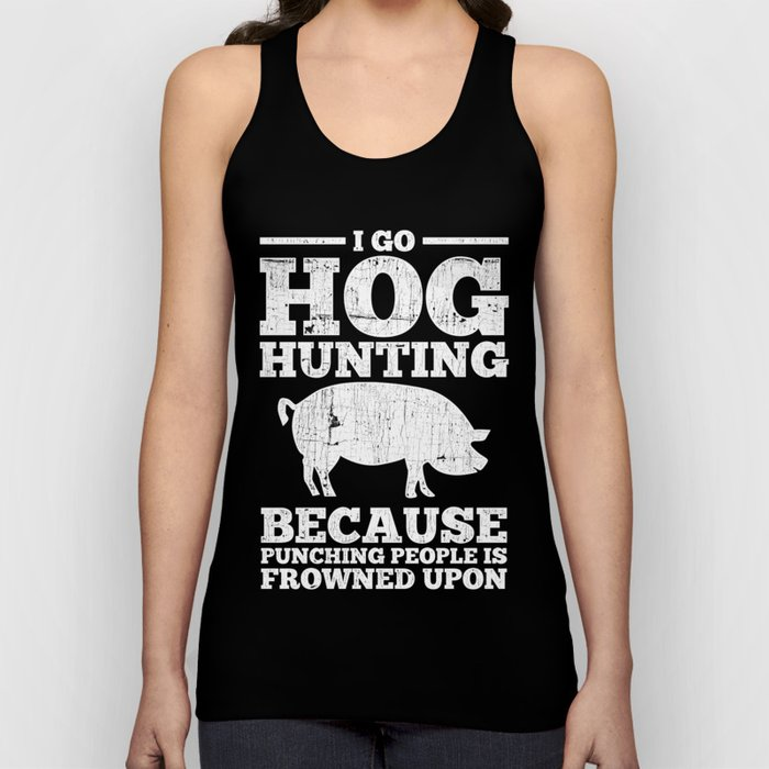 I Go Hog Hunting Funny Hunter Unisex Tank Top By Homeoftshirts Society6
