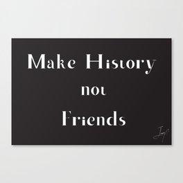 Make History, Not Friends Canvas Print