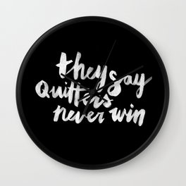 Quitters Never Win Wall Clock