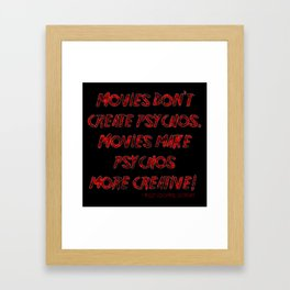 Movies Don't Create Psychos Framed Art Print
