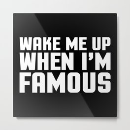 Wake Me Up Famous Funny Quote Metal Print