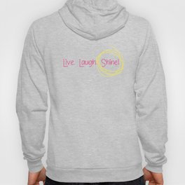 Live. Laugh. Shine! Hoody
