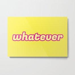The 'Whatever' Art Metal Print
