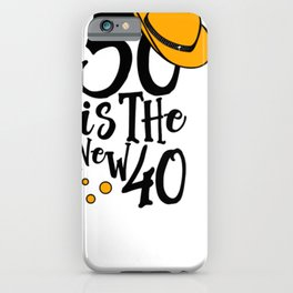 50 is the New 40 50th Birthday Fiftieth Birthday iPhone Case