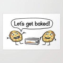 Let's Get Baked! Art Print