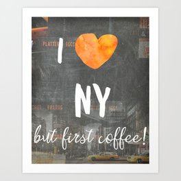 I love NY but first coffee Art Print
