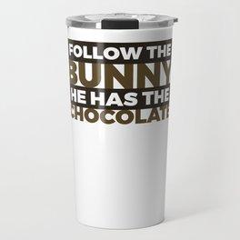 Follow The Bunny He Has The Chocolate2 Travel Mug