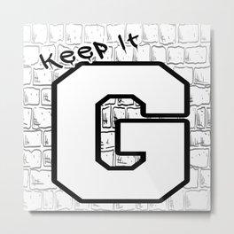 Keep It G Metal Print