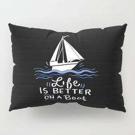 Boating - Life Is Better On A Boat Pillow Sham