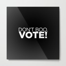 DON'T BOO. VOTE! Metal Print
