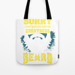 Sorry I Can't Hear You Over The Greatness Of My Beard funny Tote Bag