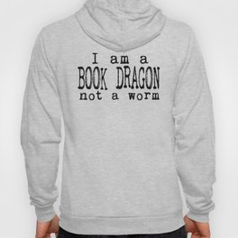I am a BOOK DRAGON, not a worm. Hoody
