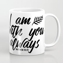 Bible verse Matthew 28:20 I am with you always black & white Coffee Mug