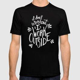 I don't workout, I work outside (white lettering) T-shirt