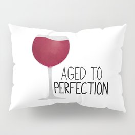 Aged To Perfection - Wine Pillow Sham