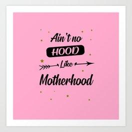 Ain't no hood like motherhood funny quote Art Print