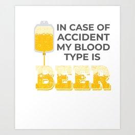 Beer Lover Gift My Blood Type is Beer Gift Art Print