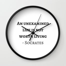 Greek Philosophy Quotes - Socrates - An unexamined life is not worth living Wall Clock