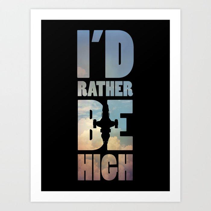 I'd Rather Be High Art Print