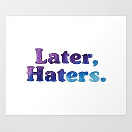 Later Haters Art Print