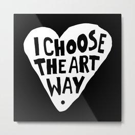 I choose the art way. II Metal Print