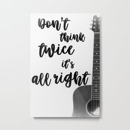 Don't Think Twice It's All Right Metal Print
