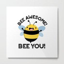 Bee Awesome Bee You Cute Positive Pun Metal Print