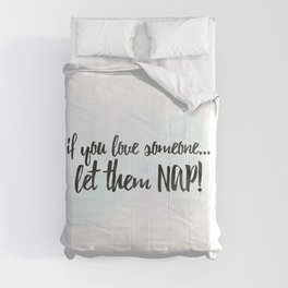 If You Love Someone... Let Them Nap! Comforters