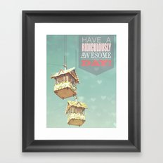 Have A Ridiculously Awesome Day Framed Art Print