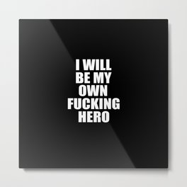 i will be my own hero funny quote Metal Print