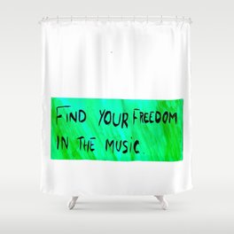 FIND YOUR FREEDOM IN THE MUSIC. Shower Curtain