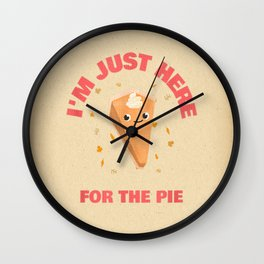 Im Just Here for the Pie Funny Thanksgiving Wall Clock