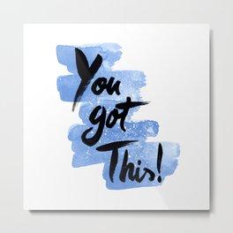 You Got This! Metal Print